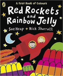 Red Rockets and Rainbow Jelly: A First Book of Colours. Sue Heap, Nick Sharratt