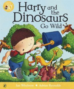 Harry and the Dinosaurs Go Wild. Ian Whybrow and Adrian Reynolds Ian Whybrow