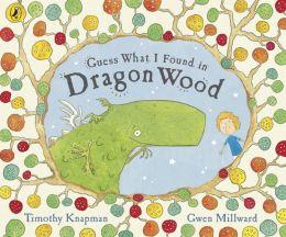 Guess What I Found in Dragon Wood. Timothy Knapman, Gwen Millward
