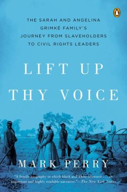 Lift Up Thy Voice: The Sarah and Angelina Grimke Family's Journey from Slaveholders to Civil Rights Leaders