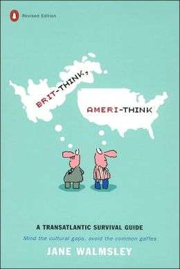 Brit-Think, Ameri-Think: A Transatlantic Survival Guide, Revised Edition
