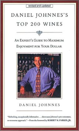 Daniel Johnnes's Top 200 Wines: An Experts Guide to Maximum Enjoyment for Your Dollar