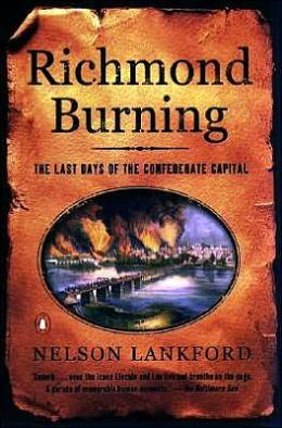 Richmond Burning: The Last Days of the Confederate Capital