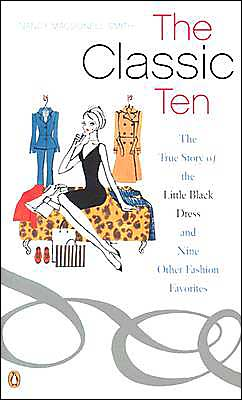 The Classic Ten: The True Story of the Little Black Dress and Nine Other Fashion Favorites