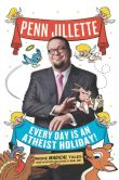 Book Cover Image. Title: Every Day Is an Atheist Holiday, Author: Penn Jillette