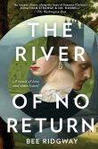 Book Cover Image. Title: The River of No Return:  A Novel, Author: Bee Ridgway
