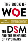 Book Cover Image. Title: The Book of Woe:  The DSM and the Unmaking of Psychiatry, Author: Gary Greenberg