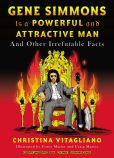 Book Cover Image. Title: Gene Simmons Is a Powerful and Attractive Man:  And Other Irrefutable Facts, Author: Christina Vitagliano