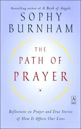 The Path of Prayer: Reflections on Prayer and True Stories of How It Affects Our Lives