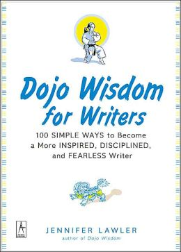 Dojo Wisdom for Writers: 100 Simple Ways to Become a More Inspired, Successful, and Fearless Writer