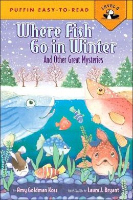 Where Fish Go In Winter (Easy-to-Read, Puffin) Amy Goldman Koss and Laura Bryant
