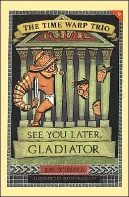 See You Later, Gladiator (The Time Warp Trio Series #9)
