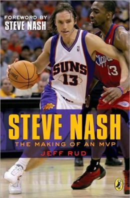 Steve Nash: The Making of an MVP With a foreword by Steve Nash