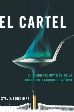 El Cartel: La inminente invasión de la guerra de la droga de México