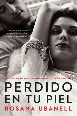 Perdido en tu piel (Lost in Your Skin): Una novela: Un amor inolvidable. Una pasion insaciable. Un destino implacable.