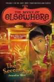 Book Cover Image. Title: The Second Spy:  The Books of Elsewhere: Volume 3, Author: Jacqueline West