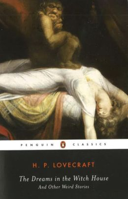 The Dreams in the Witch House and Other Weird Stories (Penguin Classics Series)