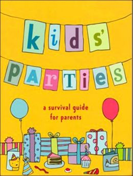 Kids' Parties: A Survival Guide for Parents
