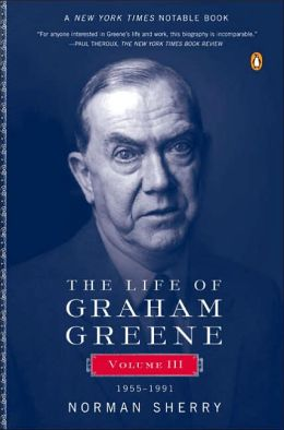 The Life of Graham Greene: Volume III: 1955-1991