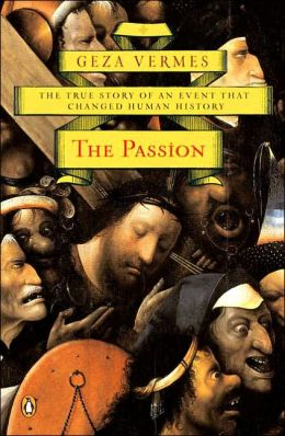 The Passion: The True Story of an Event That Changed Human History
