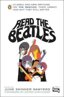 Read the Beatles: Classic and New Writings on the Beatles, Their Legacy, and Why They Still Matter