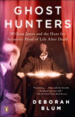 The Ghost Hunters: William James and the Hunt for Scientific Proof of Life after Death
