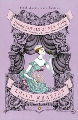 Three Novels of New York: The House of Mirth, The Custom of the Country, The Age of Innocence(Classics Deluxe Edition)