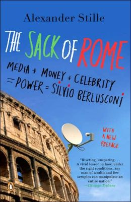 The Sack of Rome: Media + Money + Celebrity = Power = Silvio Berlusconi
