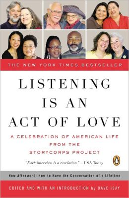 Listening Is an Act of Love: A Celebration of American Life from the StoryCorps Project