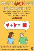 Book Cover Image. Title: What's Math Got to Do with It?:  How Parents and Teachers Can Help Children Learn to Love Their Least Favorite Subject, Author: Jo Boaler