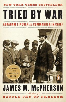 Tried by War: Abraham Lincoln as Commander-in-Chief