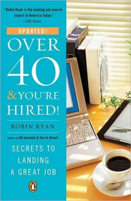 Over 40 and You're Hired!: Secrets to Landing a Great Job