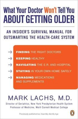 What Your Doctor Won't Tell You About Getting Older: An Insider's Survival Manual for Outsmarting the Health-Care System
