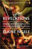 Book Cover Image. Title: Revelations:  Visions, Prophecy, and Politics in the Book of Revelation, Author: Elaine Pagels