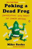 Book Cover Image. Title: Poking a Dead Frog:  Conversations with Today's Top Comedy Writers, Author: Mike Sacks