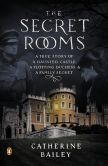 The Secret Rooms by Catherine Bailey