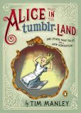 Book Cover Image. Title: Alice in Tumblr-land:  And Other Fairy Tales for the Next Generation, Author: Tim Manley