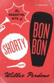 Book Cover Image. Title: The Essential Hits of Shorty Bon Bon, Author: Willie Perdomo