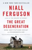 Book Cover Image. Title: The Great Degeneration:  How Institutions Decay and Economies Die, Author: Niall Ferguson