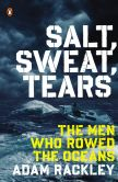 Book Cover Image. Title: Salt, Sweat, Tears:  The Men Who Rowed the Oceans, Author: Adam Rackley