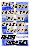 Book Cover Image. Title: The Truth About the Harry Quebert Affair:  A Novel, Author: Joel Dicker