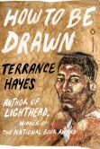 Book Cover Image. Title: How to Be Drawn, Author: Terrance Hayes