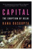 Book Cover Image. Title: Capital:  The Eruption of Delhi, Author: Rana Dasgupta