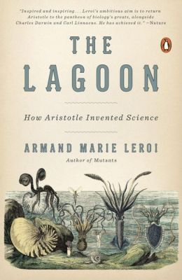 aristotle s lagoon The remarkable but neglected story of aristotle's founding role in the scientific  study of nature both a travelogue and a study of the origins of science, the.