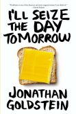 Book Cover Image. Title: Ill Seize The Day Tomorrow (us Edition), Author: Jonathan Goldstein