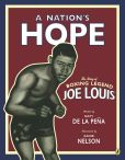 Book Cover Image. Title: A Nation's Hope:  The Story of Boxing Legend Joe Louis, Author: Matt de la Pena