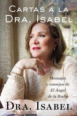 Cartas a la Dra. Isabel: Mensajes y consejos de El Angel de la Radio