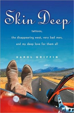 Skin Deep: Tattoos, the Disappearing West, Very Bad Men, and My Deep Love for Them All