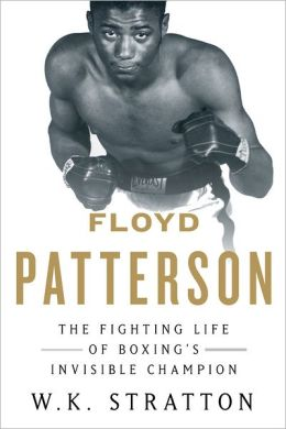 Floyd Patterson: The Fighting Life of Boxing's Invisible Champion