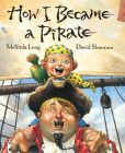 Book Cover Image. Title: How I Became a Pirate, Author: Melinda Long